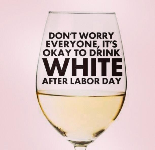 It S Okay To Drink White After Labor Day Verbal Gold Blog