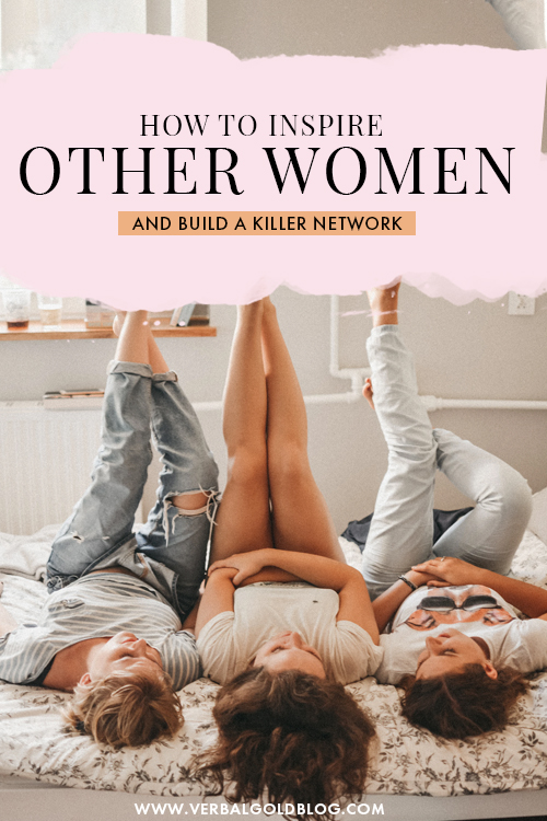 How to Inspire Other Women and Build a Killer Network