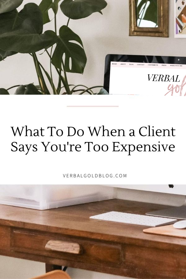 What To Say When Your Potential Client Says You Are Too Expensive