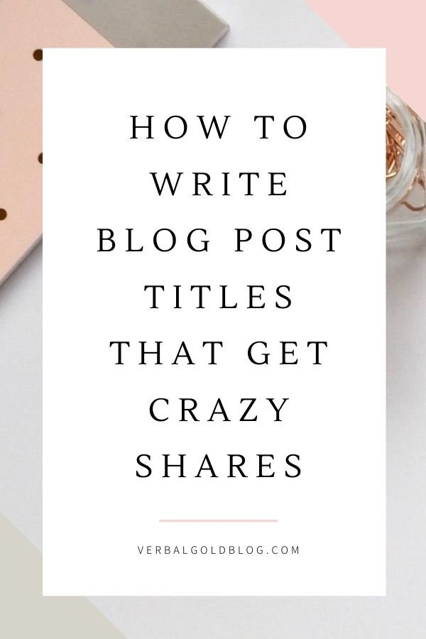 How To Write Blog Post Titles That Get Crazy Shares